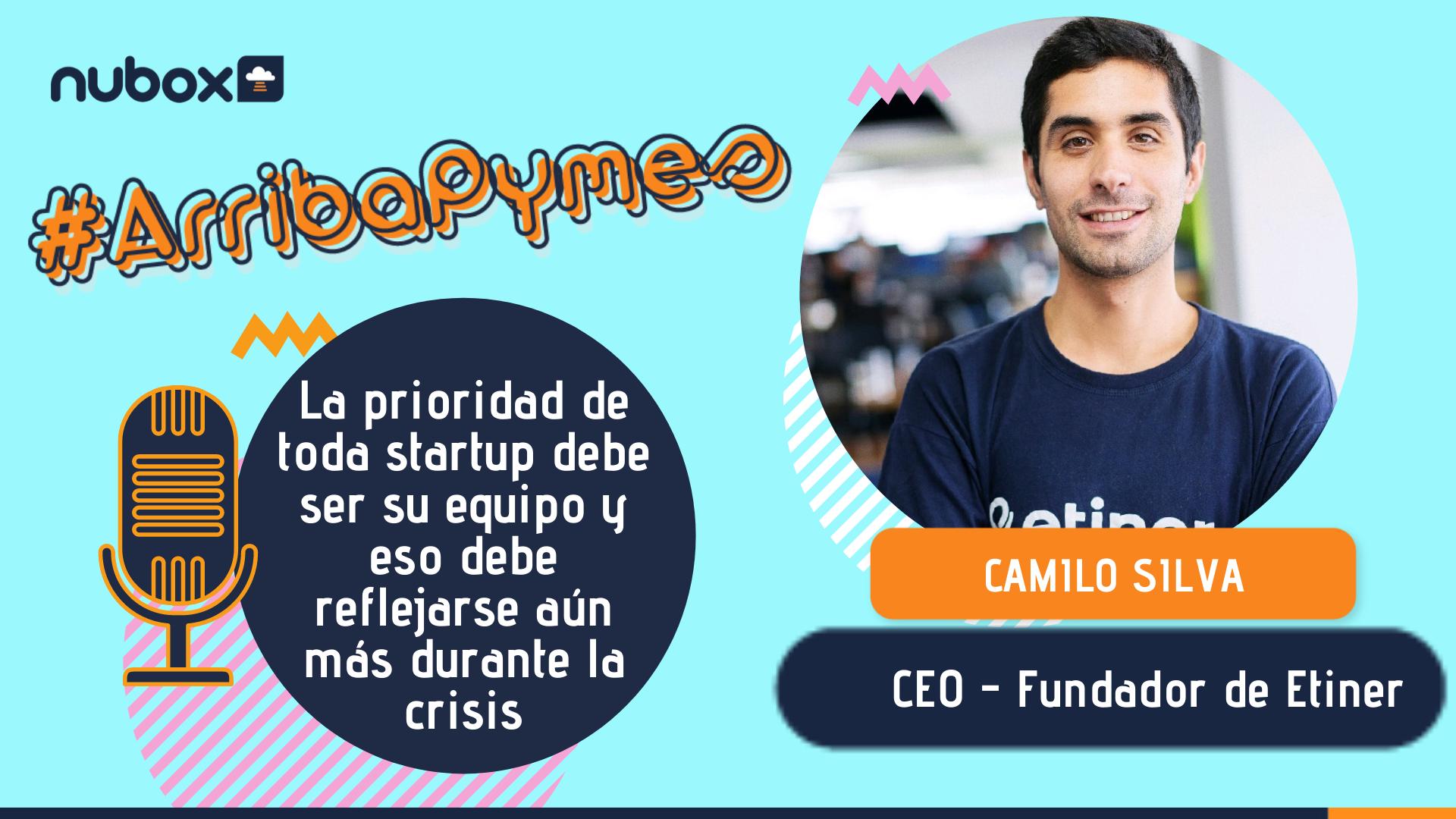 [Podcast #9] Camilo Silva: La prioridad de toda startup debe ser su equipo y eso debe reflejarse aún más durante la crisis