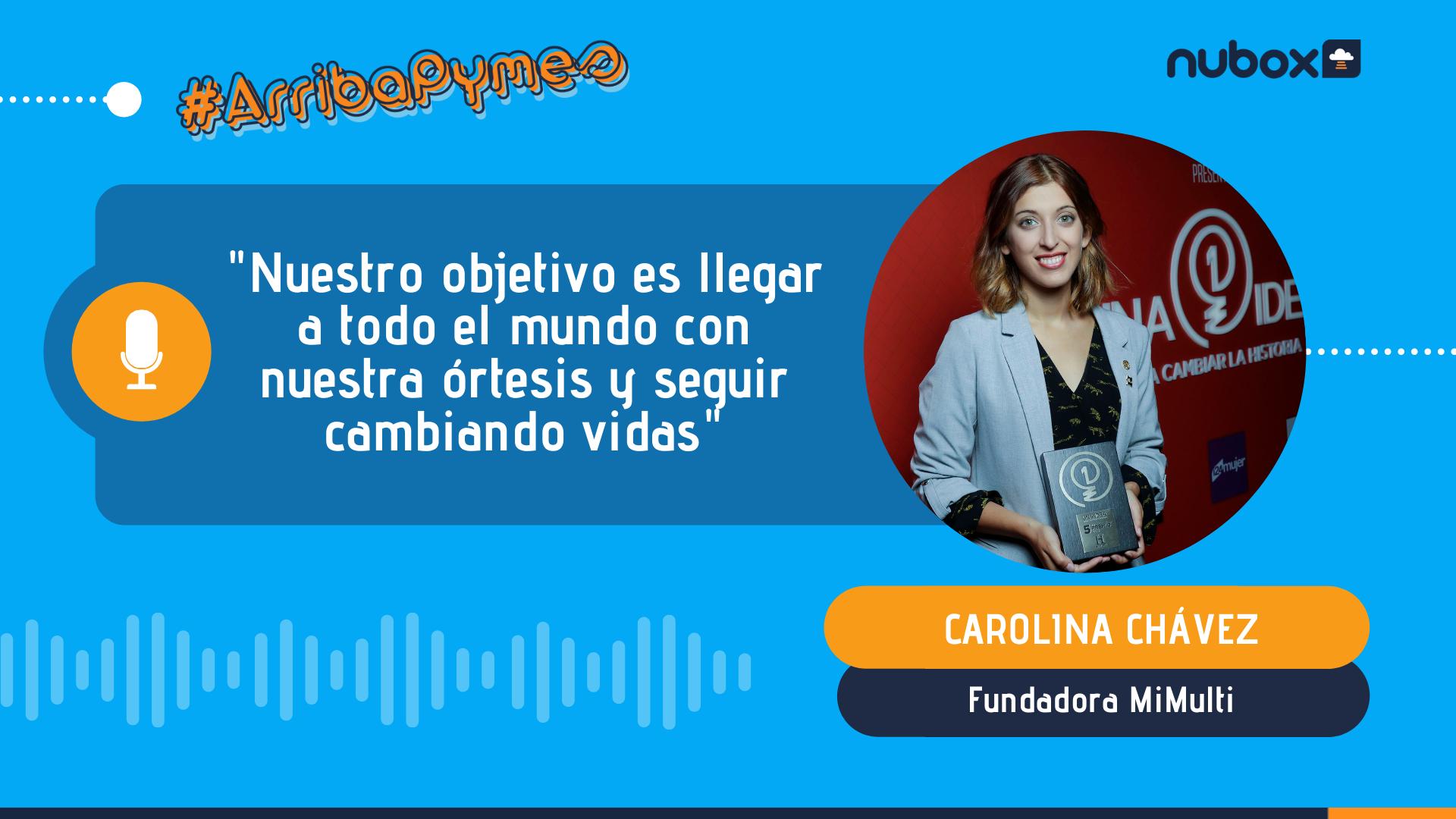 [Podcast #13] Carolina Chávez: Nuestro objetivo es llegar a todo el mundo con nuestra órtesis y seguir cambiando vidas