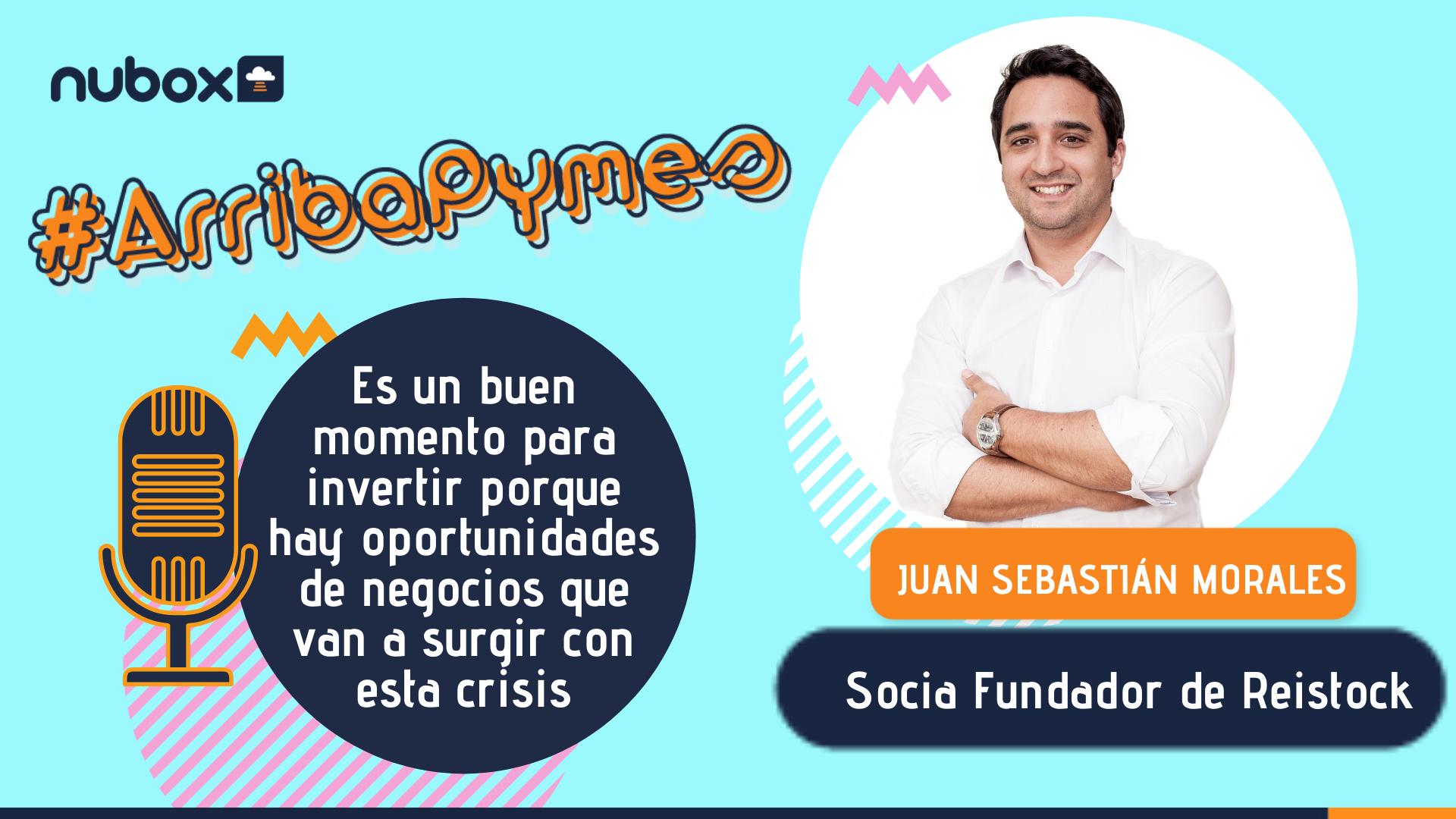 [Podcast #5] Juan Sebastián Morales: Es buen momento para invertir porque la crisis generó oportunidades