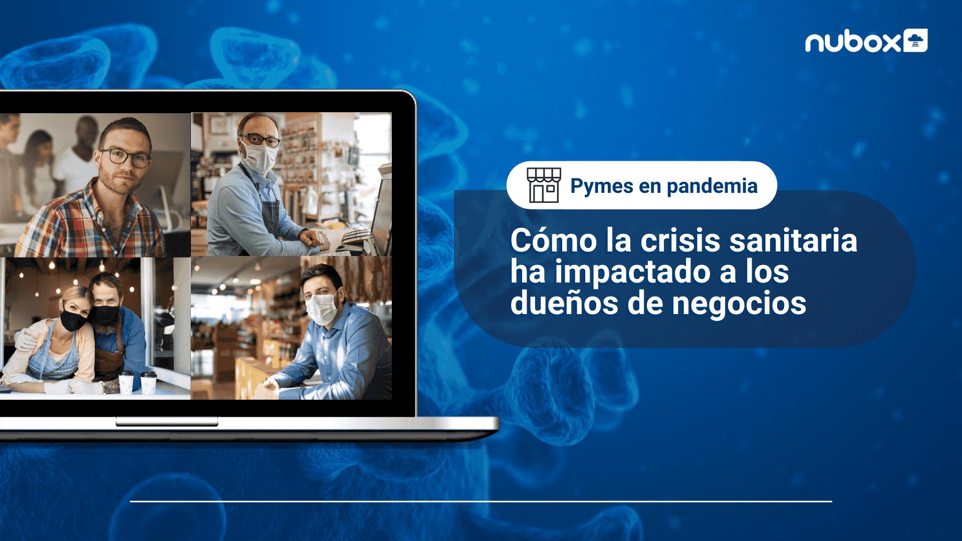 Pymes en pandemia: Así ha impactado la crisis a los dueños de negocio
